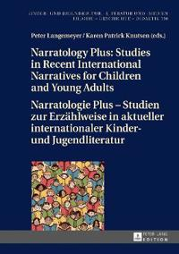 Narratology Plus - Studies in Recent International Narratives for Children and Young Adults / Narratologie Plus - Studien Zur Erzaehlweise in Aktuelle