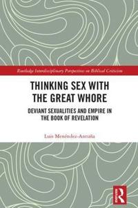 Thinking Sex with the Great Whore: Deviant Sexualities and Empire in the Book of Revelation