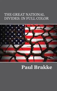 The Great National Divides (in Full Color): Why the United States Is So Divided and How It Can Be Put Back Together Again