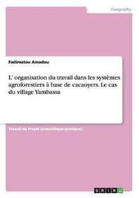 L' Organisation Du Travail Dans Les Systemes Agroforestiers a Base de Cacaoyers. Le Cas Du Village Yambassa