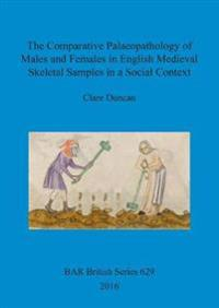The Comparative Palaeopathology of Males and Females in English Medieval Skeletal Samples in a Social Context