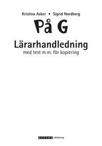 På G: svenska som andraspråk för grundläggande vuxenutbildning. Lärarhandledning med test m.m. för kopiering