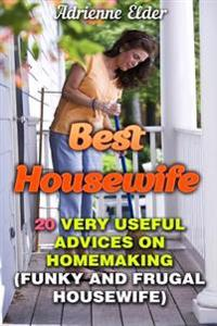 Best Housewife: 20 Very Useful Advices on Homemaking: (Funky and Frugal Housewife)