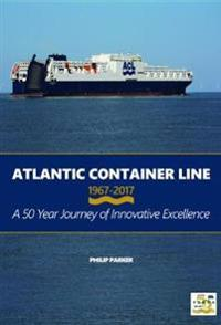 Atlantic container line 1967 - 2017 a 50 year journey of innovative excelle