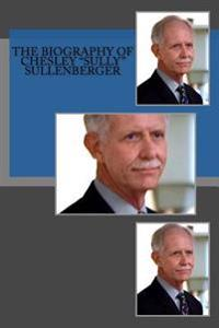 The Biography of Chesley Sully Sullenberger