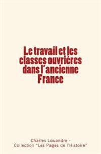 Le Travail Et Les Classes Ouvrieres Dans L'Ancienne France