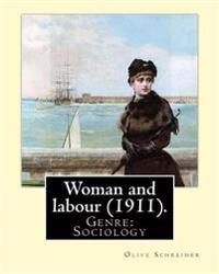 Woman and Labour (1911). by: Olive Schreiner: Genre: Sociology