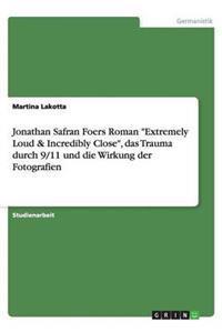 Jonathan Safran Foers Roman Extremely Loud & Incredibly Close, Das Trauma Durch 9/11 Und Die Wirkung Der Fotografien