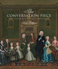 The Conversation Piece: Making Modern Art in 18th-Century Britain