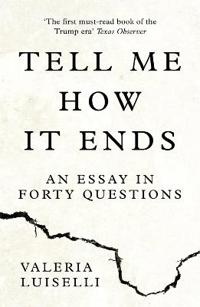 Tell me how it ends - an essay in forty questions