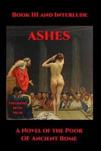 Ashes III: A Novel of the Poor of Ancient Rome