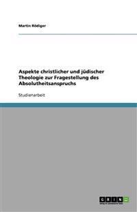 Aspekte Christlicher Und Judischer Theologie Zur Fragestellung Des Absolutheitsanspruchs