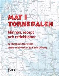 Mat i Tornedalen  Minnen, recept och reflektioner