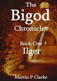 The Bigod Chronicles  - Book One Ilger