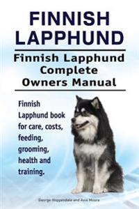 Finnish Lapphund. Finnish Lapphund Complete Owners Manual. Finnish Lapphund Book for Care, Costs, Feeding, Grooming, Health and Training.