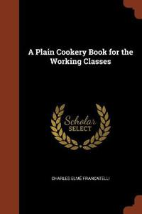A PLAIN COOKERY BOOK FOR THE WORKING CLA