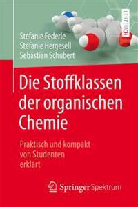 Die Stoffklassen Der Organischen Chemie: Praktisch Und Kompakt Von Studenten Erklärt
