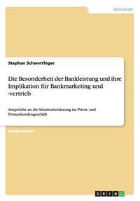 Die Besonderheit Der Bankleistung Und Ihre Implikation Fur Bankmarketing Und -Vertrieb