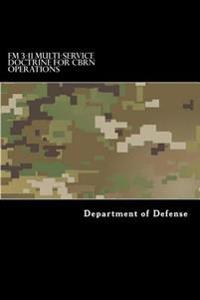 FM 3-11 Multi-Service Doctrine for Cbrn Operations: Chemical, Biological, Radiological, and Nuclear Operations
