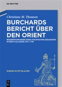 Burchards Bericht Uber Den Orient: Reiseerfahrungen Eines Staufischen Gesandten Im Reich Saladins 1175/1176