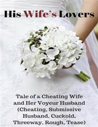 His Wife's Lover - Tale of a Cheating Wife and Her Voyeurs Husband (Cheating, Cuckold, Submissive Husband, Threeway, Rough, Tease)