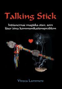 Talking Stick: Indianernas magiska stav, som löser dina kommunikationsproblem