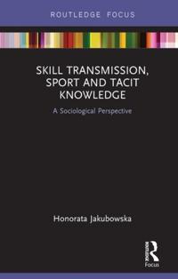 Skill Transmission, Sport and Tacit Knowledge
