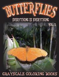 Everything Is Everything Butterflies Vol. 2 Grayscale Coloring Book: (Grayscale Adult Coloring) (Grayscale Animals) (Grayscale Butterflies) 8.5x11, 20