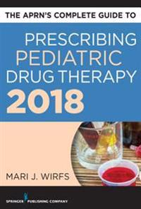 APRN's Complete Guide to Prescribing Pediatric Drug Therapy 2