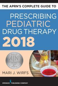 APRN's Complete Guide to Prescribing Pediatric Drug Therapy 2018