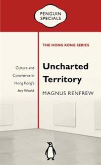 Uncharted Territory: Culture and Commerce in Hong Kong's Art World