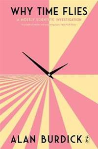 Why time flies - a mostly scientific investigation