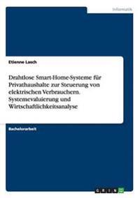 Drahtlose Smart-Home-Systeme Fur Privathaushalte Zur Steuerung Von Elektrischen Verbrauchern. Systemevaluierung Und Wirtschaftlichkeitsanalyse
