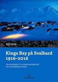 Kings Bay på Svalbard 1916 - 2016 - Rolf Hanoa | Inprintwriters.org