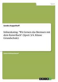 """Inlineskating. """"Wir Lernen Das Bremsen Mit Dem Kann-Buch"""" (Sport 3/4. Klasse Grundschule)"""