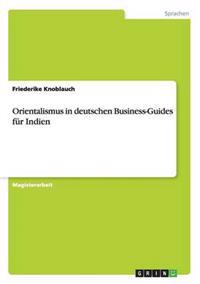 Orientalismus in Deutschen Business-Guides Fur Indien