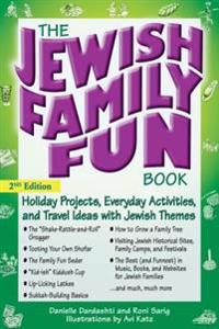 The Jewish Family Fun Book (2nd Edition): Holiday Projects, Everyday Activities, and Travel Ideas with Jewish Themes