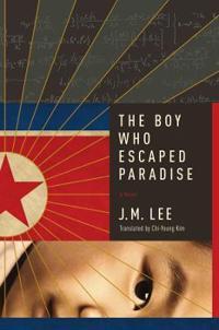 The Boy Who Escaped Paradise - A Novel