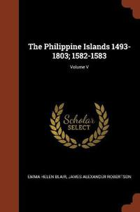 The Philippine Islands 1493-1803; 1582-1583; Volume V