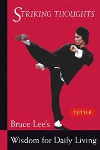 Striking Thoughts: Bruce Lee's Wisdom for Daily Living