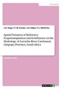 Spatial Variation of Reference Evapotranspiration and Its Influence on the Hydrology of Luvuvhu River Catchment, Limpopo Province, South Africa
