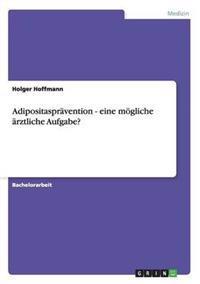 Adipositaspravention - Eine Mogliche Arztliche Aufgabe?