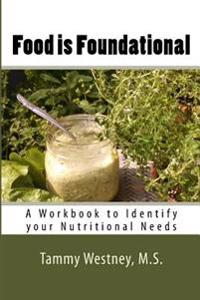Food Is Foundational: A Workbook to Identify Your Nutritional Needs