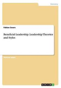 Beneficial Leadership. Leadership Theories and Styles