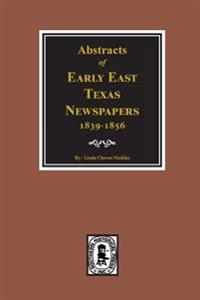 Abstracts of Early East Texas Newspaper, 1839--1856.