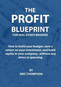 The Profit Blueprint for Real Estate Brokers: How to Build Your Budget, Earn a Return on Your Investment, and Build Equity in Your Company...Without A