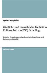 Gottliche Und Menschliche Freiheit in Der Philosophie Von F. W. J. Schelling