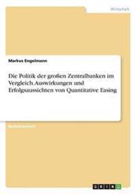 Die Politik der großen Zentralbanken im Vergleich. Auswirkungen und Erfolgsaussichten von Quantitative Easing