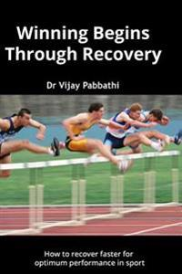 Winning Begins Through Recovery: How to Recover Faster for Optimum Performance in Sport