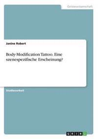 Body-Modification Tattoo. Eine Szenespezifische Erscheinung?